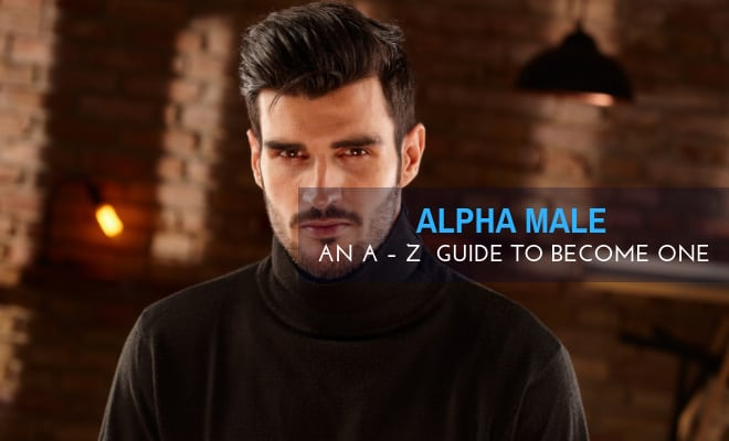 Be an Alpha Male Everyone Admires: by Male Ambition