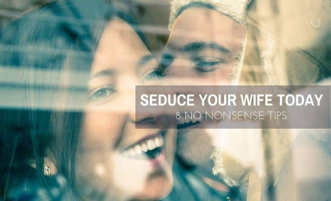 Seduce your wife